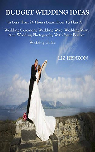 How To Learn Wedding Photography: Budget Wedding Ideas: In Less Than 24 Hours Learn How To